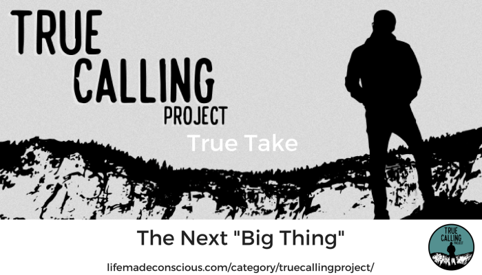 "True Take: The Next ""Big Thing"""