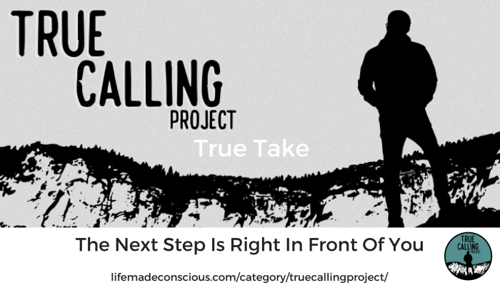 True Take: The Next Step is Right In Front Of You