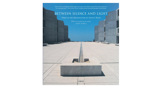 'Between Silence and Light Spirit in the Architecture of Louis Kahn' By John Lobell