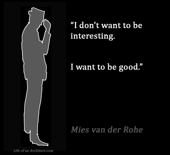 Design Quotes - Mies van der Rohe