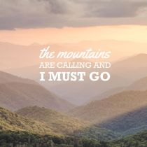 The Mountains Are Calling…