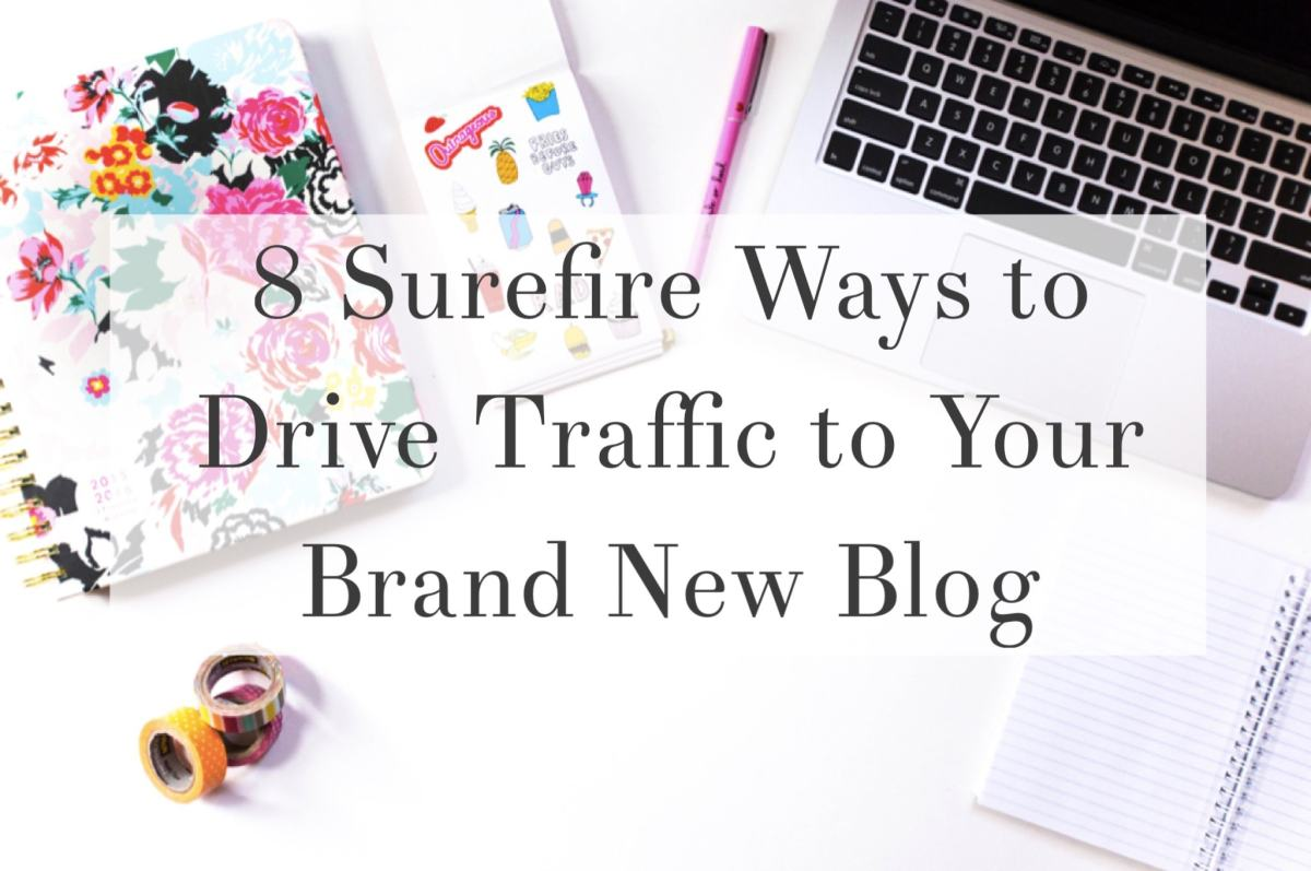 8 Surefire Ways to Drive Traffic to Your Brand New Blog