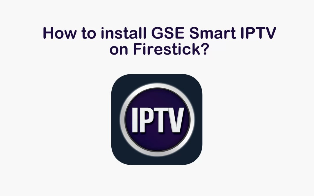 How to install GSE IPTV on Firestick? [2019] - Life Pyar