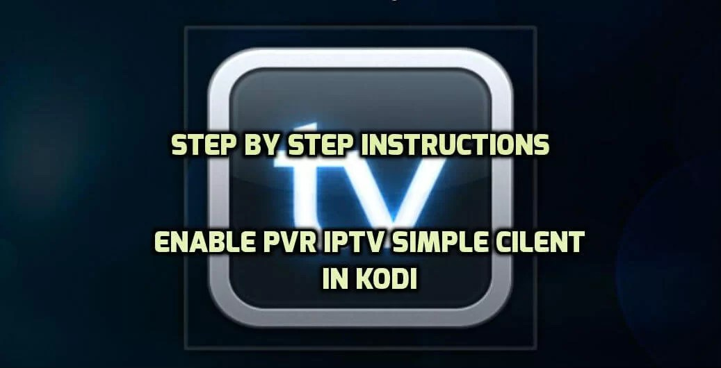 How to Setup PVR IPTV Simple Client on Kodi?