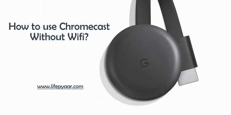How to use Chromecast without WiFi [2020]