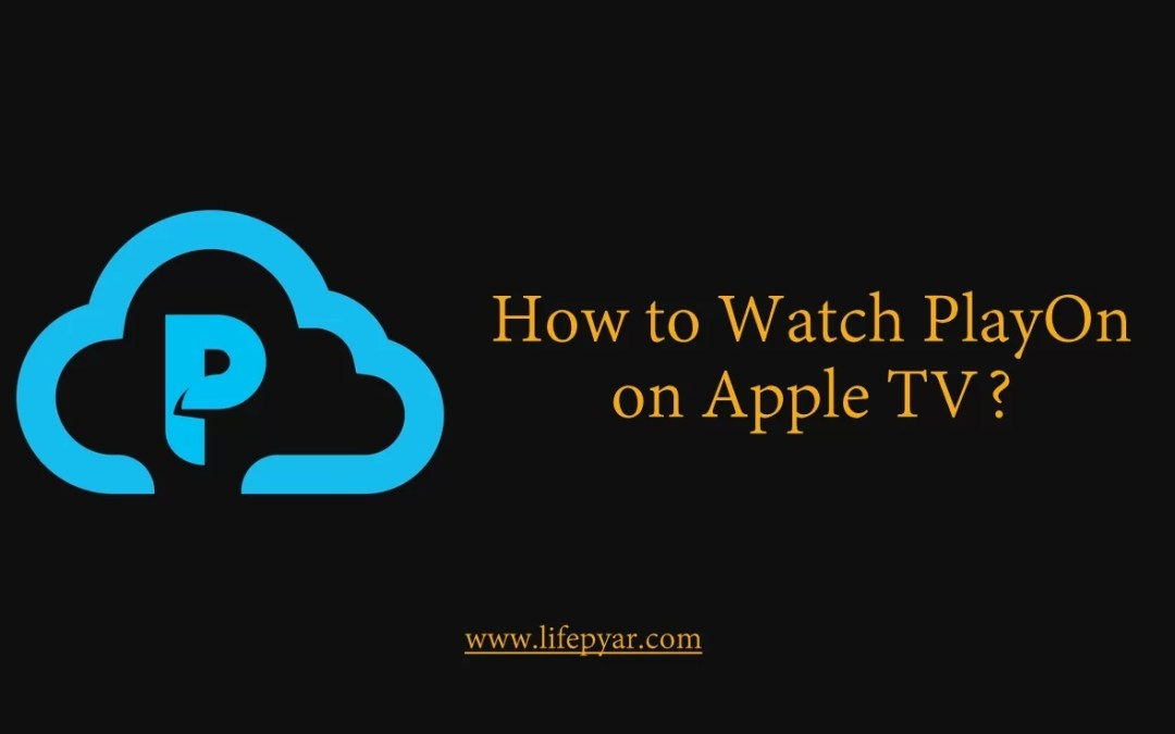 How to watch PlayOn on Apple TV? [Updated 2020]