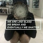 We Are Like Glass…