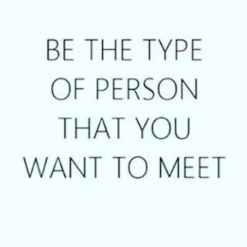 Be The Type Of Person....