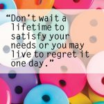 Don't Wait A Life-Time To….