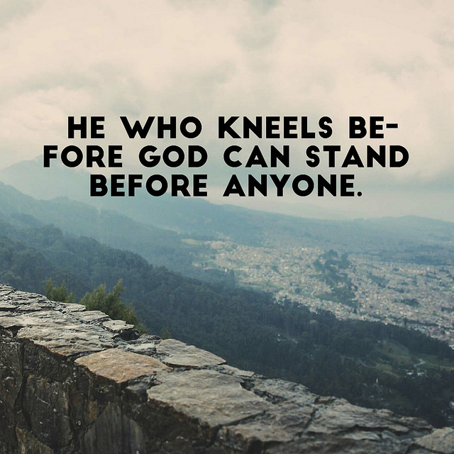 He Who Kneels Before God...