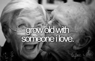 Grow Old With Someone...