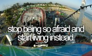 Stop Being So Afraid…