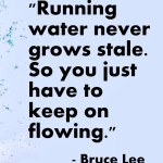 Running Water Never Grows….