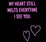 My Heart Still Melts...