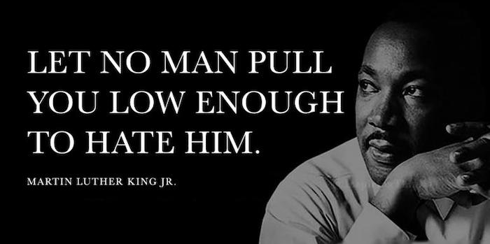 Let No Man Pull You Low Enogh To Hate Him Martin Luther Quotes