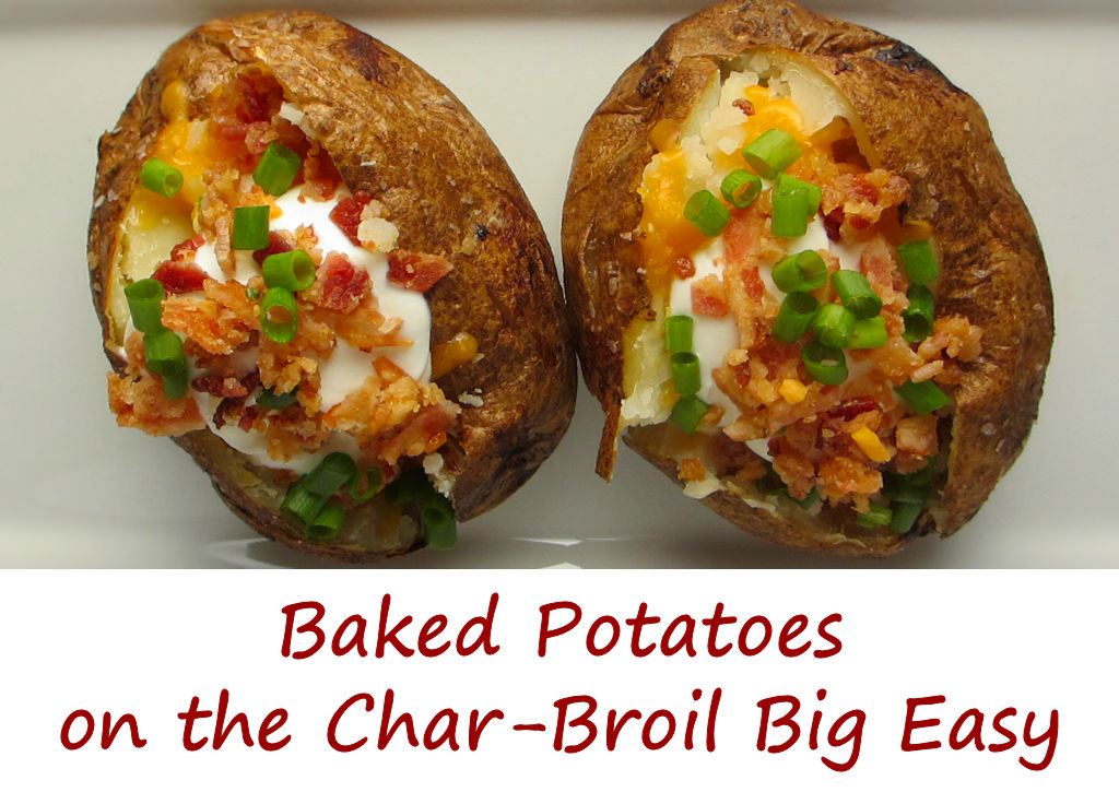 Baked Potatoes on the Char-Broil Big Easy - Life's A