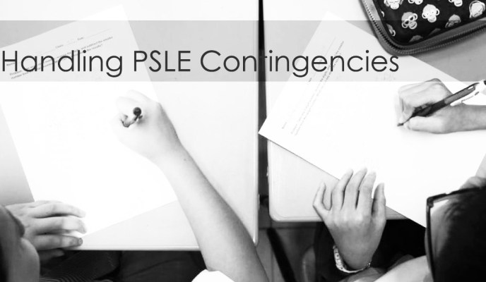 PSLE Contingencies…and How to deal with them