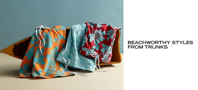 Beachworthy Styles from Trunks at MYHABIT