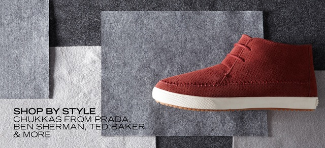 Shop by Style Chukkas from Prada, Ben Sherman, Ted Baker & More at MYHABIT