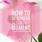 How To De-Stress At Any Moment