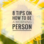 8 Tips On How To Become A Morning Person