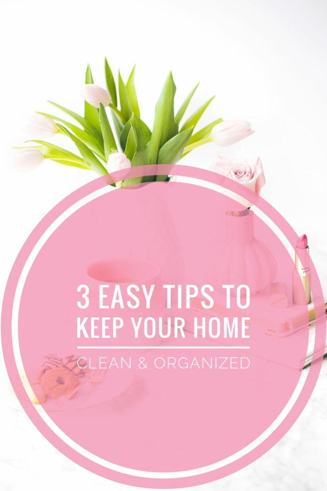 3 Easy Tips To Keep Your Home Clean and Organized