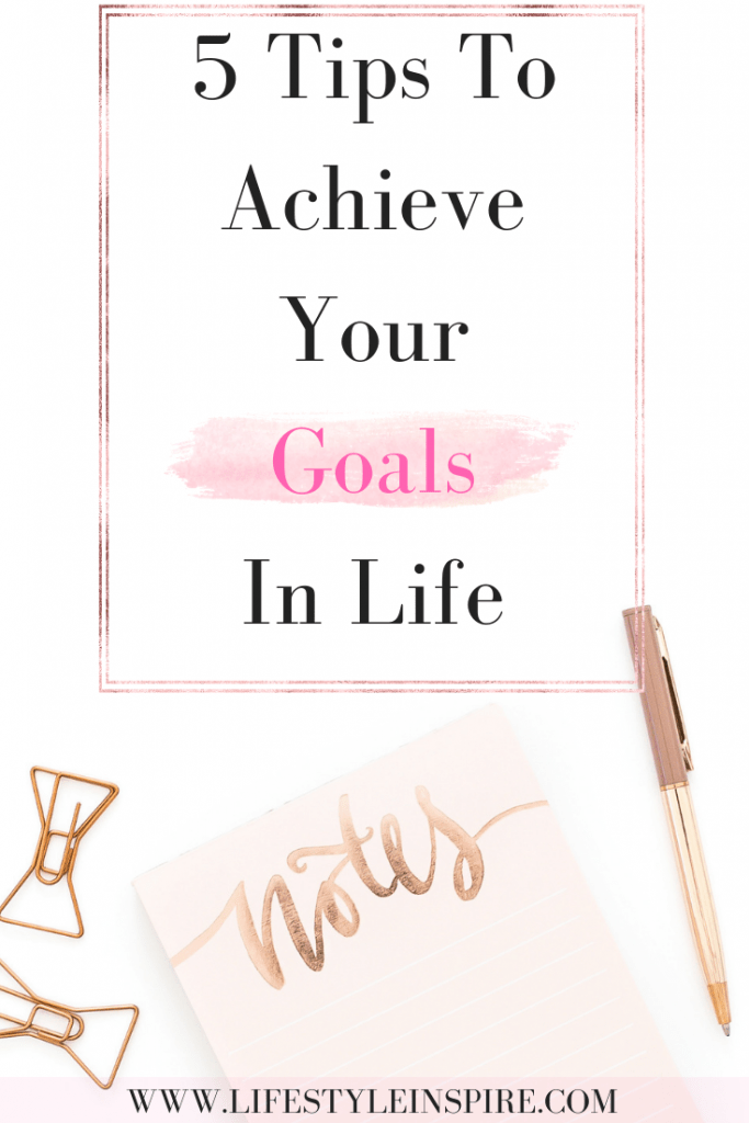 5 Tips To Achieve Your Goals In Life