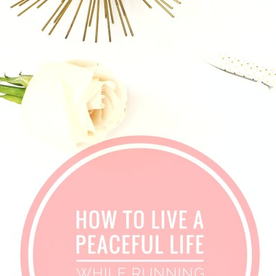 How To Live A Peaceful Life While Running A Business