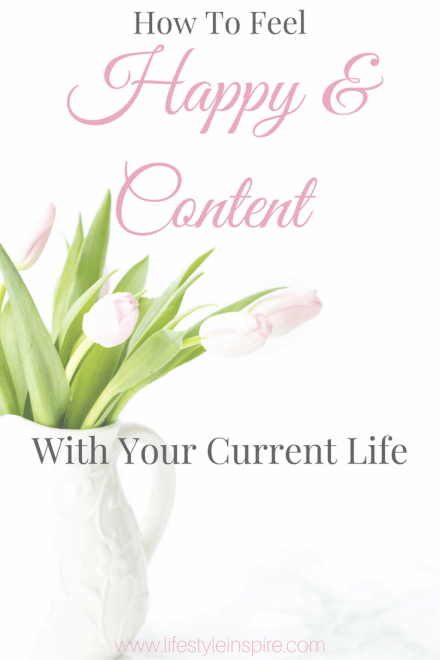 How To Feel Happy and Content With Your Current Life