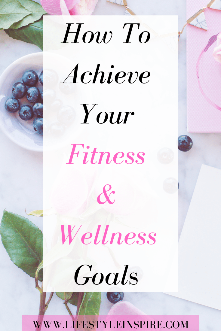 How To Achieve Your Fitness & Wellness Goals