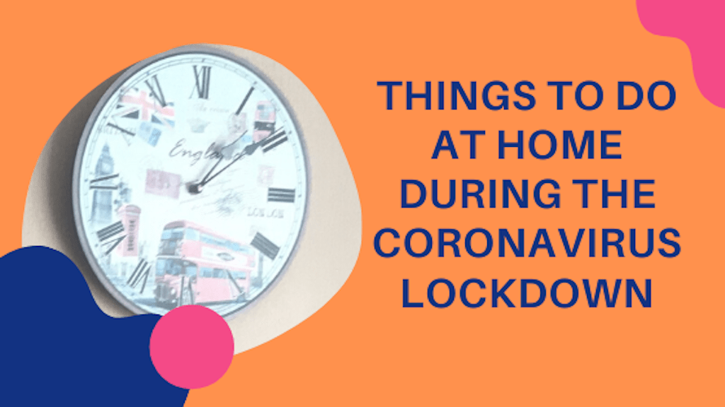 7 Things to Do at Home During the Coronavirus Lockdown to Stay Productive