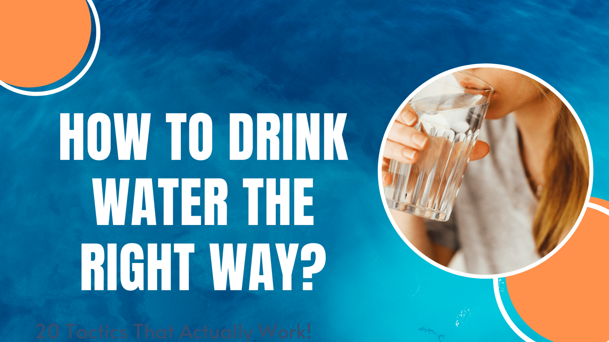How to drink water the right way? Mistakes to avoid when drinking water.
