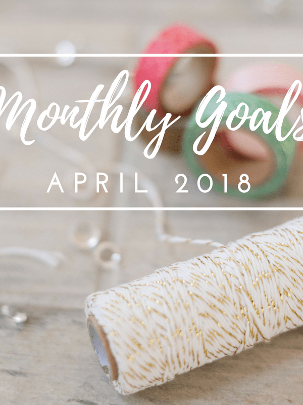Monthly Goals in April 2018
