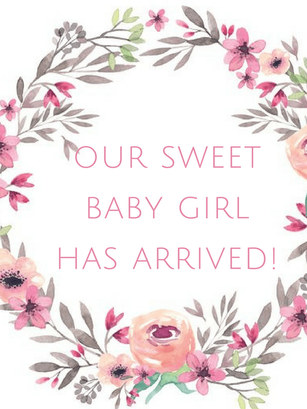 Our Sweet Baby Girl Has Arrived!