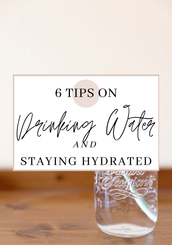 6 Tips on Drinking More Water and Staying Hydrated