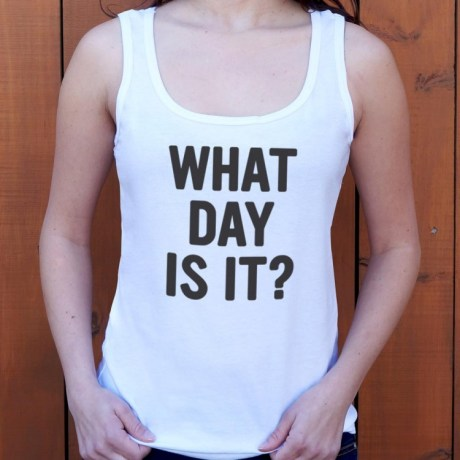 Funny Shirts What Day Is It?