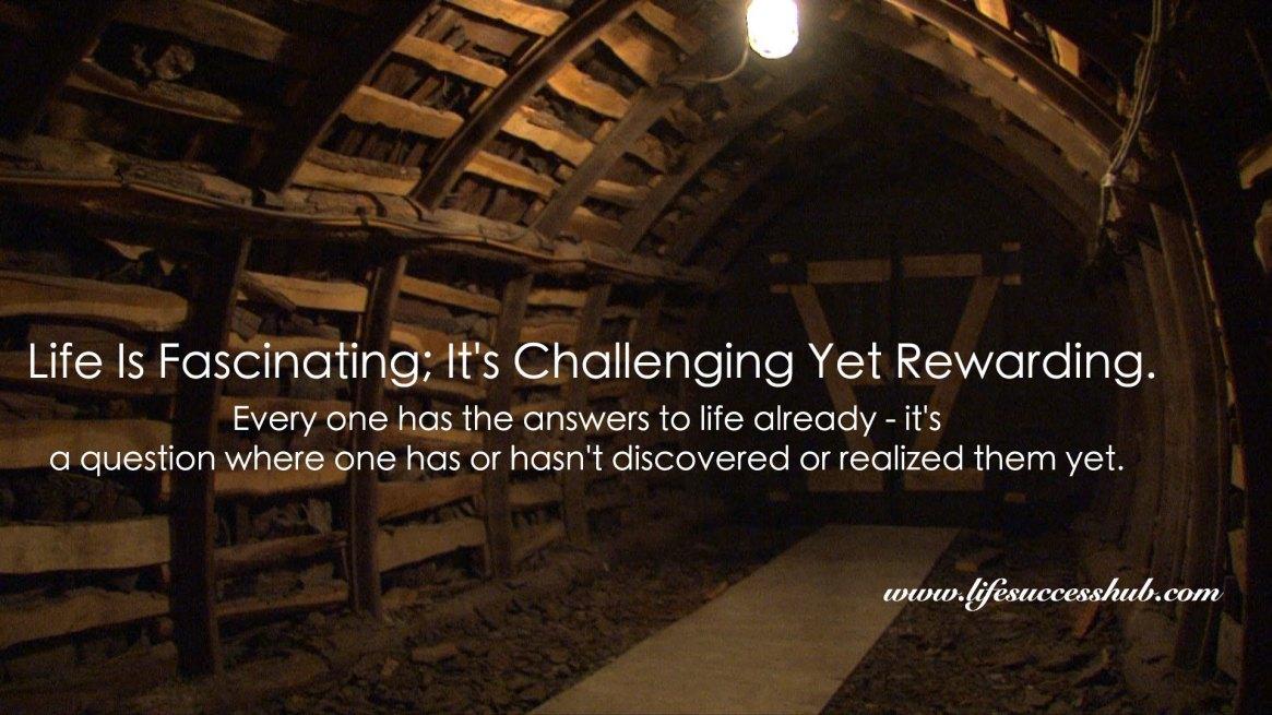 Life Is Fascinating; It's Challenging Yet Rewarding.