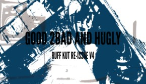 Good 2Bad And Hugly-Ruff Kut Re-Issue V4