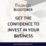 Get The Confidence To Invest In Your Business & Yourself