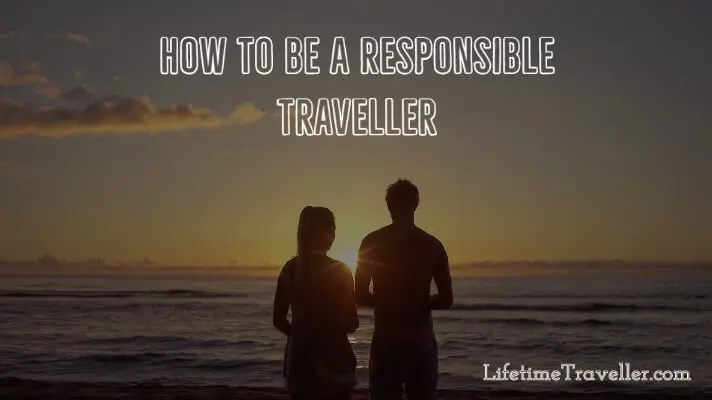 How To Be A Responsible Traveller by Lifetime Traveller