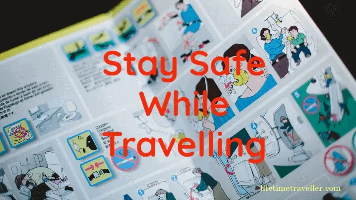 Stay Safe While Travelling- Best tips and ways to stay safe by Lifetime Traveller