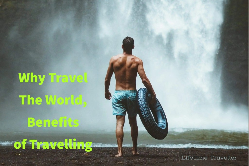 Why Travel The World, Benefits of Travelling