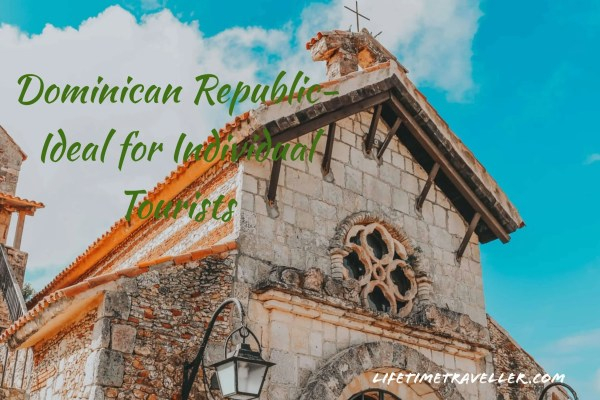 Dominican Republic- Ideal for Individual Tourists. Best Destination for solo travellers. Best destination for individual travellers.