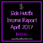 side hustle income report april 2017 life well hustled