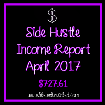 Side Hustle Income Report, April 2017: $727.61