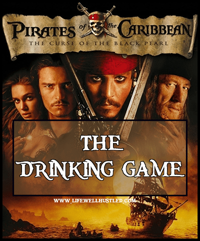 'Pirates of the Caribbean: Curse of the Black Pearl' the drinking game life well hustled