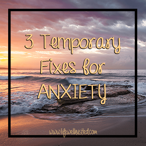 3 temporary fixes for anxiety