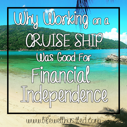why working on a cruise ship was good for financial independence life well hustled