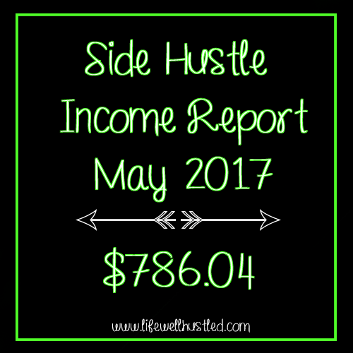 Side Hustle Income Report, May 2017: $786.04