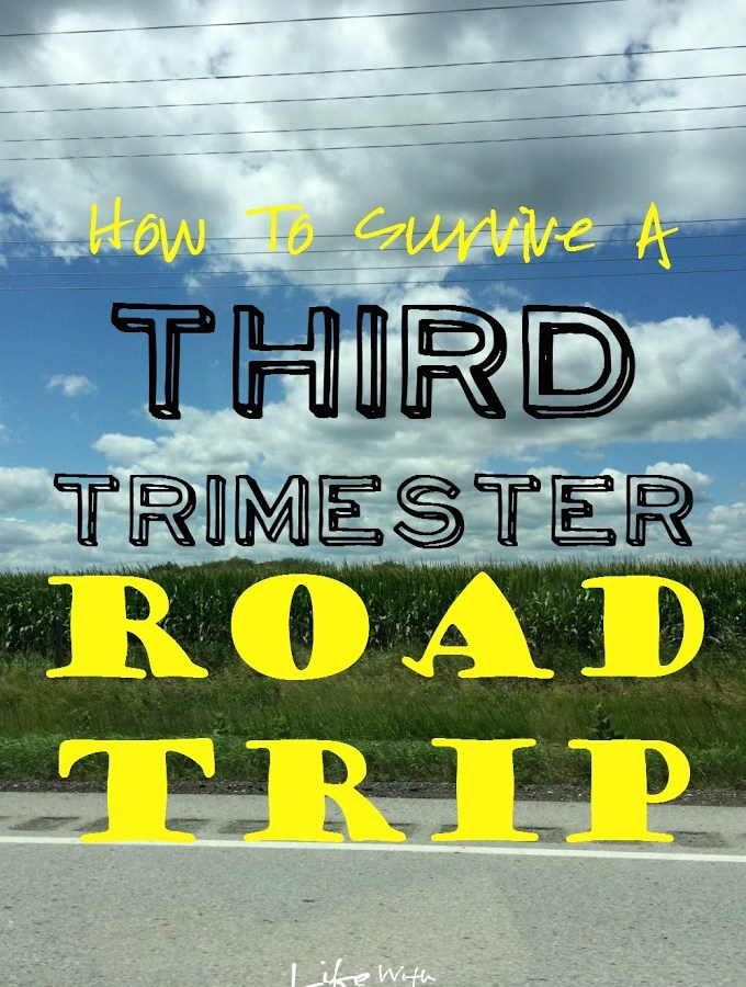 How to Survive a Third Trimester Road Trip